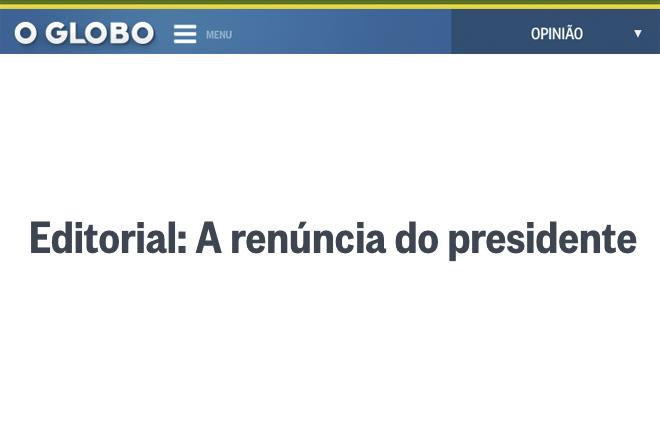 o-globo-editorial-renuncia-presidente